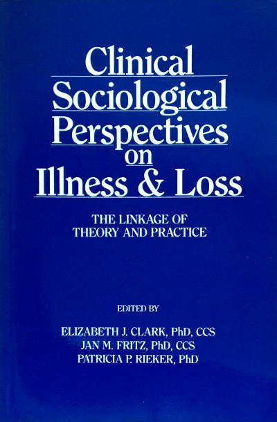 Clinical Sociological Perspectives on Illness and Loss: The Linkage of Theory and Practice