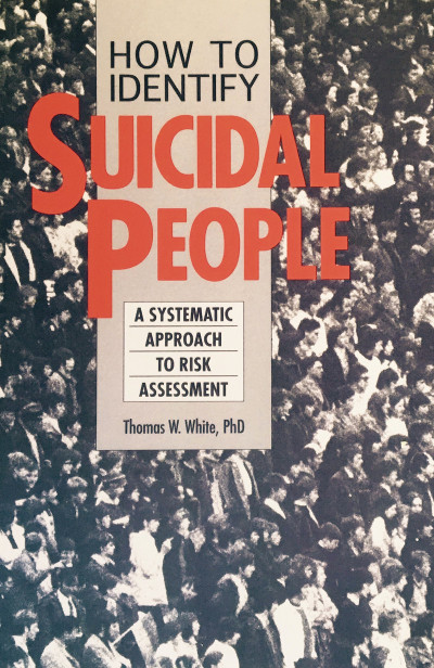 How to Identify Suicidal People: A Systematic Approach to Risk Assessment