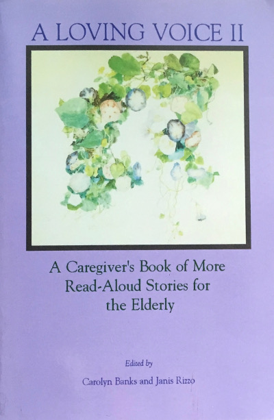A Loving Voice II: A Caregiver's Book of More Read-Aloud Stories for the Elderly