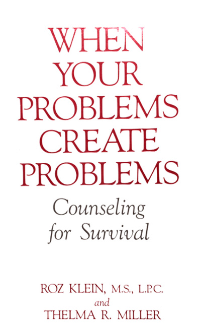 When Your Problems Create Problems: Counseling for Survival