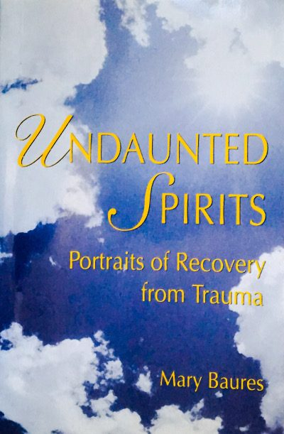 Undaunted Spirits: Portraits of Recovery from Trauma