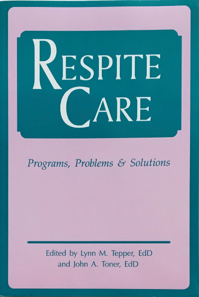 Respite Care: Problems, Programs and Solutions